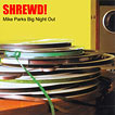Shrewd!  Mike Parks Big Night Out