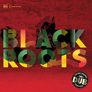 Black Roots The Dub Album